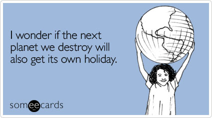 """I wonder if the next planet we destroy will also get its own holiday."""