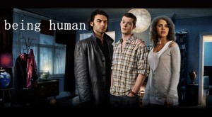Being Human: the BBC version, obviously.