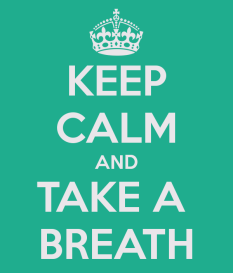 """keep calm and take a breath"""