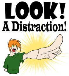 "guy pointing, text reads ""Look! A distraction!"""