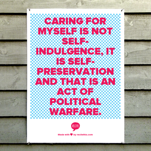 """Caring for myself is not self-indulgence. It is self-preservation and that is an act of political warfare."""