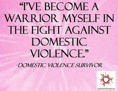 """I've become a warrior myself in the fight against domestic violence."""